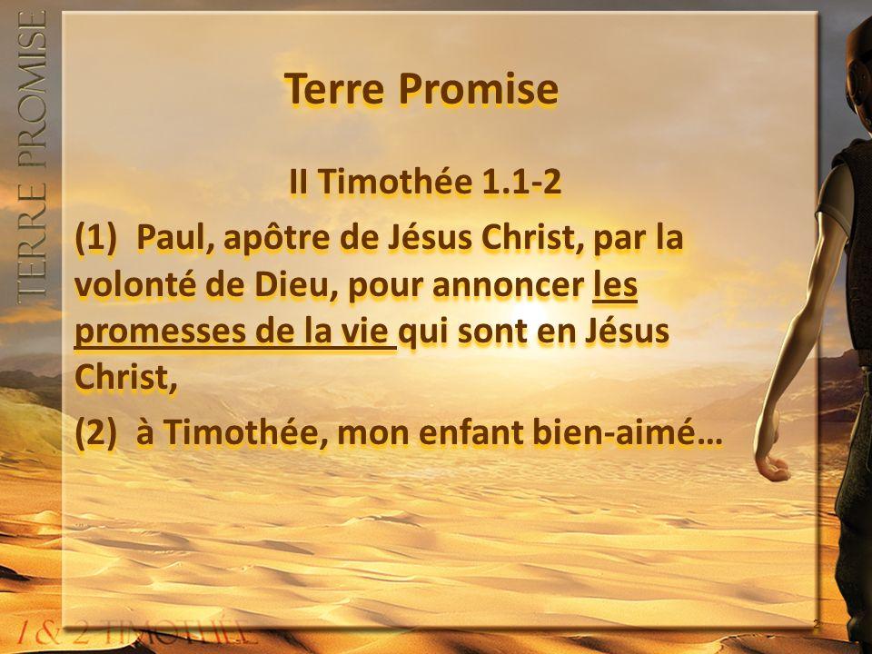 Terre Promise II Timothée 1.1-2 (1) Paul, apôtre de Jésus Christ, par la volonté de Dieu, pour annoncer les promesses de la vie qui sont en Jésus Chri