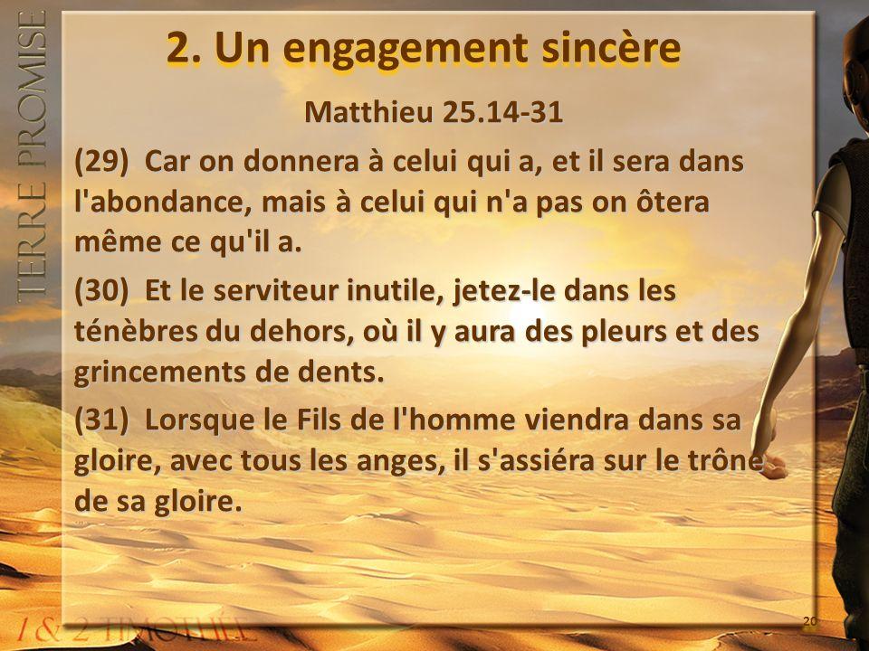 2. Un engagement sincère Matthieu 25.14-31 (29) Car on donnera à celui qui a, et il sera dans l'abondance, mais à celui qui n'a pas on ôtera même ce q
