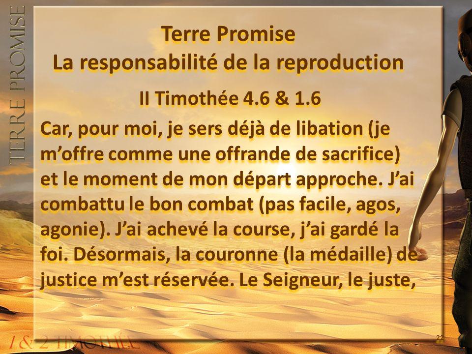 Terre Promise La responsabilité de la reproduction II Timothée 4.6 & 1.6 Car, pour moi, je sers déjà de libation (je moffre comme une offrande de sacr