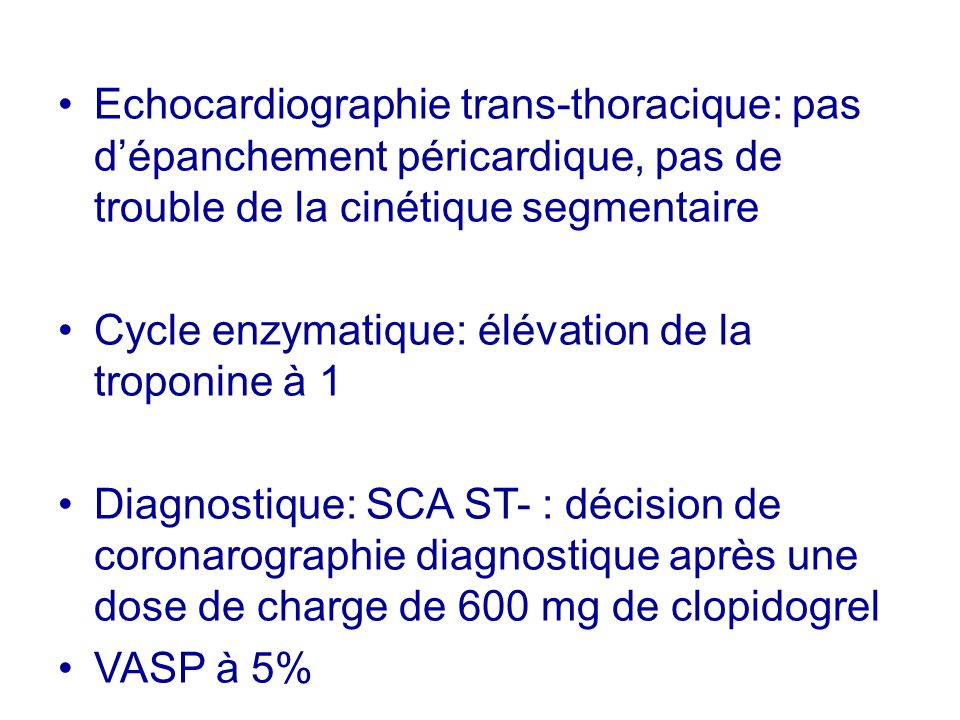 Echocardiographie trans-thoracique: pas dépanchement péricardique, pas de trouble de la cinétique segmentaire Cycle enzymatique: élévation de la tropo