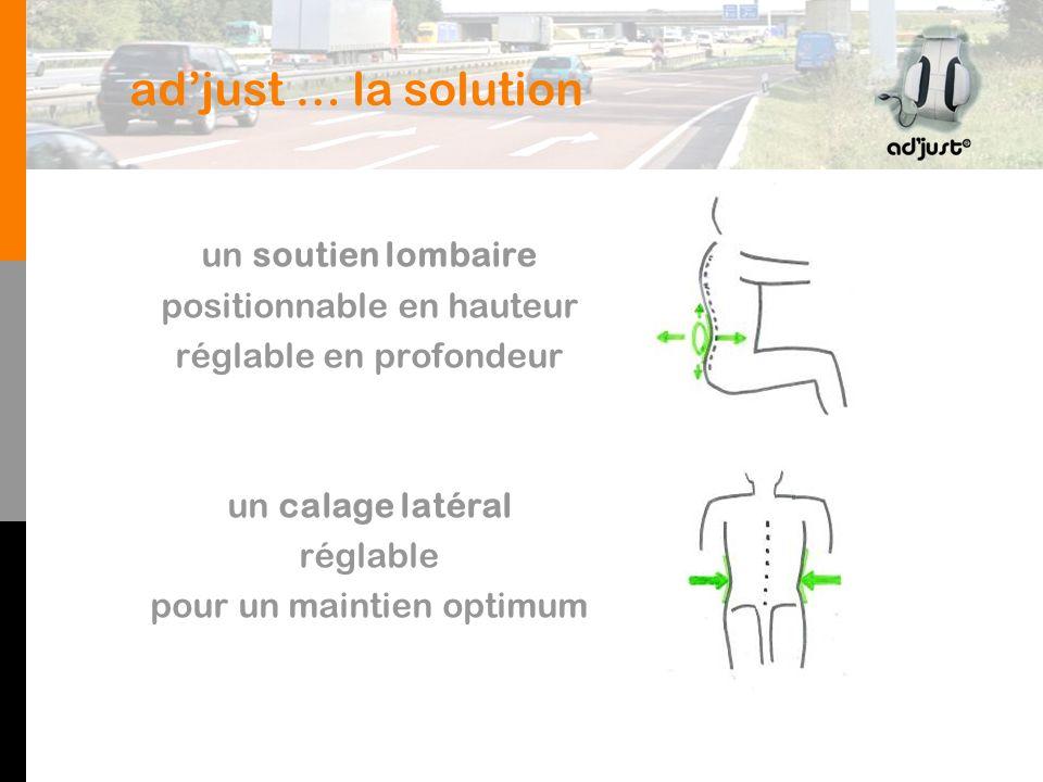 adjust … la solution un soutien lombaire positionnable en hauteur réglable en profondeur un calage latéral réglable pour un maintien optimum