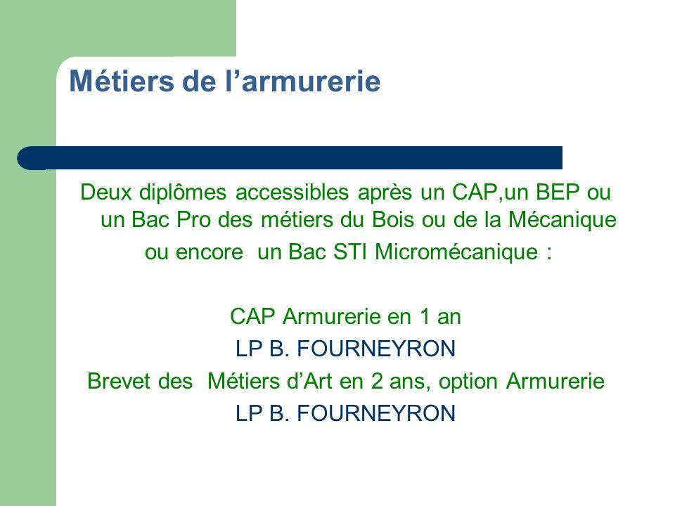 Métiers de larmurerie Deux diplômes accessibles après un CAP,un BEP ou un Bac Pro des métiers du Bois ou de la Mécanique ou encore un Bac STI Microméc