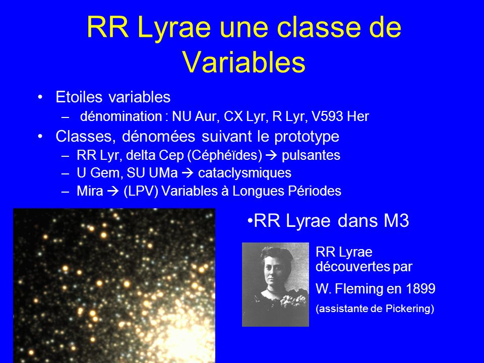 RR Lyrae une classe de Variables Etoiles variables – dénomination : NU Aur, CX Lyr, R Lyr, V593 Her Classes, dénomées suivant le prototype –RR Lyr, de