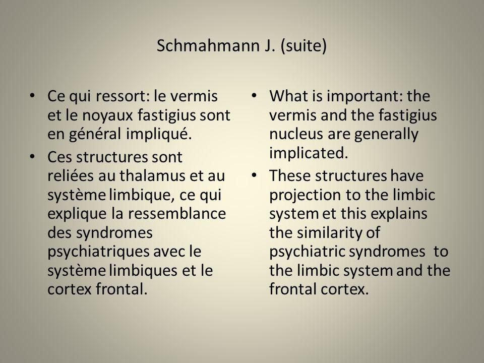 Schmahmann J. (suite) Ce qui ressort: le vermis et le noyaux fastigius sont en général impliqué.
