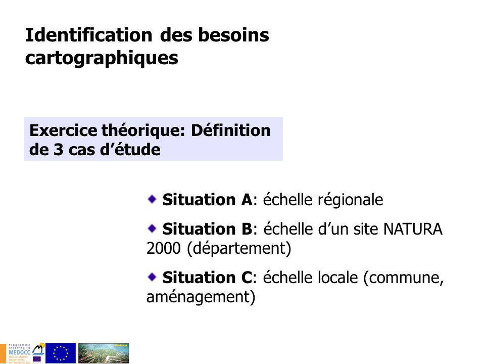 Identification des besoins cartographiques Exercice théorique: Définition de 3 cas détude Situation A: échelle régionale Situation B: échelle dun site