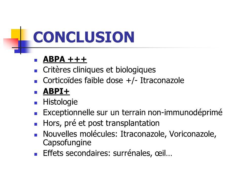 CONCLUSION ABPA +++ Critères cliniques et biologiques Corticoïdes faible dose +/- Itraconazole ABPI+ Histologie Exceptionnelle sur un terrain non-immu