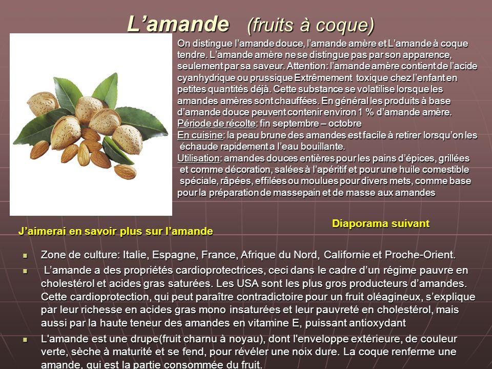 Lamande (fruits à coque) On distingue Iamande douce, lamande amère et Lamande à coque tendre.