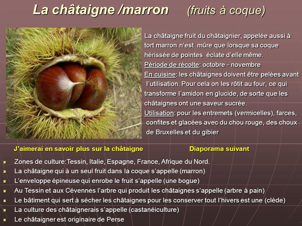 La châtaigne /marron (fruits à coque) La châtaigne fruit du châtaignier, appelée aussi à tort marron nest mûre que lorsque sa coque hérissée de pointes éclate delle même.