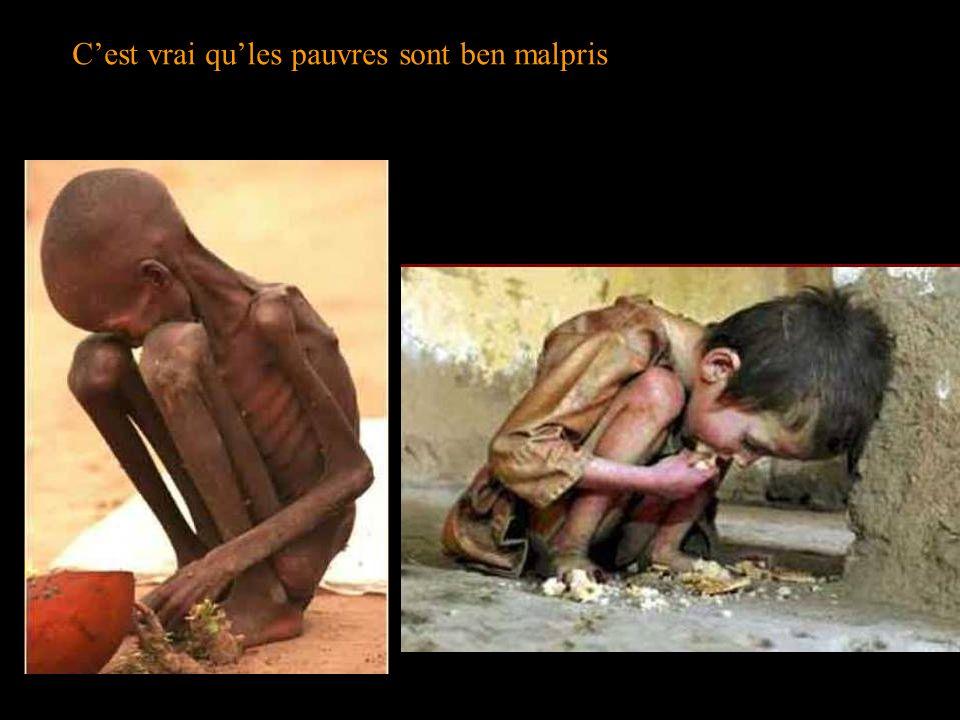 Cest vrai qules pauvres sont ben malpris