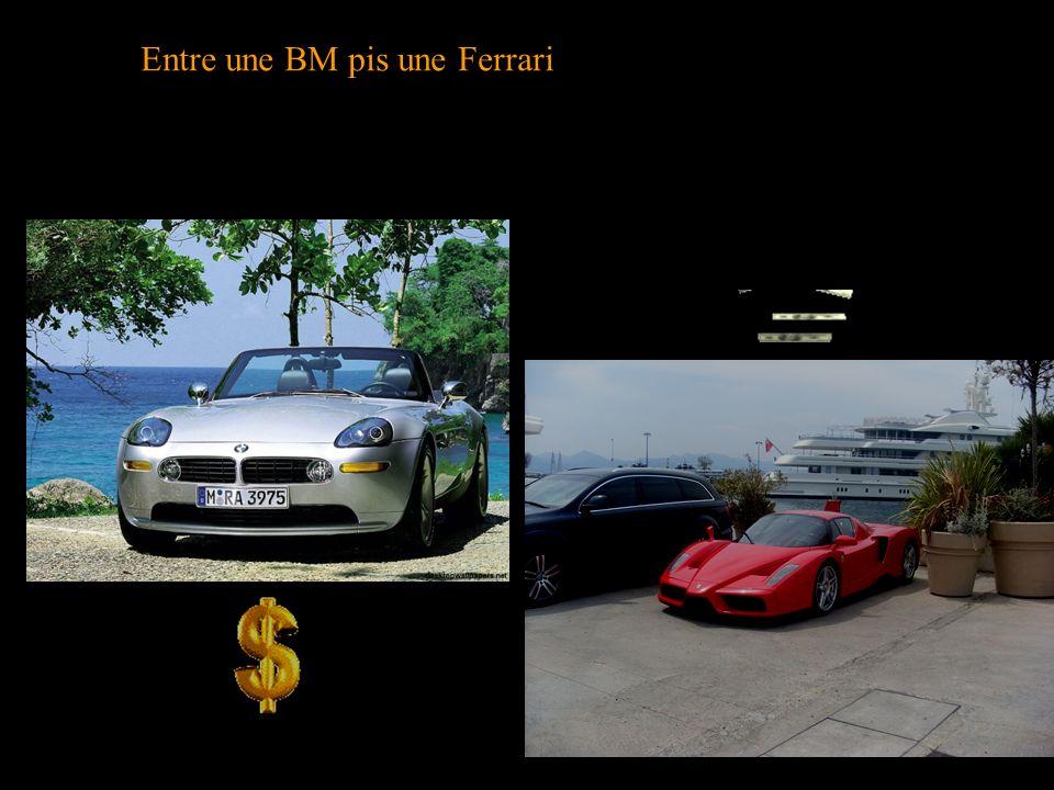 Entre une BM pis une Ferrari