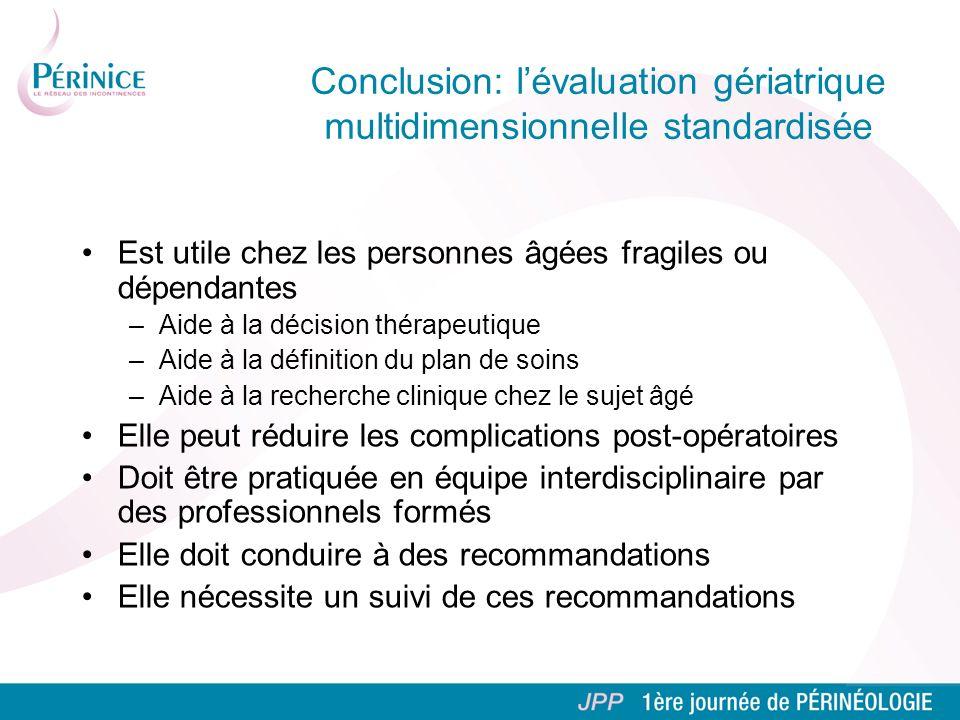Conclusion: lévaluation gériatrique multidimensionnelle standardisée Est utile chez les personnes âgées fragiles ou dépendantes –Aide à la décision th