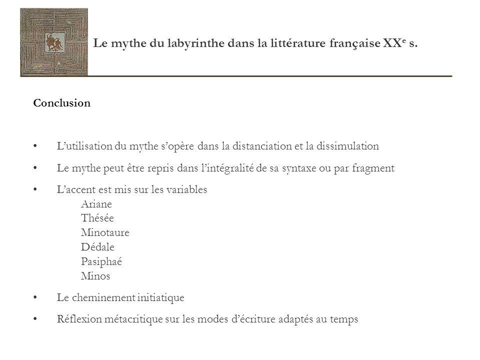 Le mythe du labyrinthe dans la littérature française XX e s. Conclusion Lutilisation du mythe sopère dans la distanciation et la dissimulation Le myth