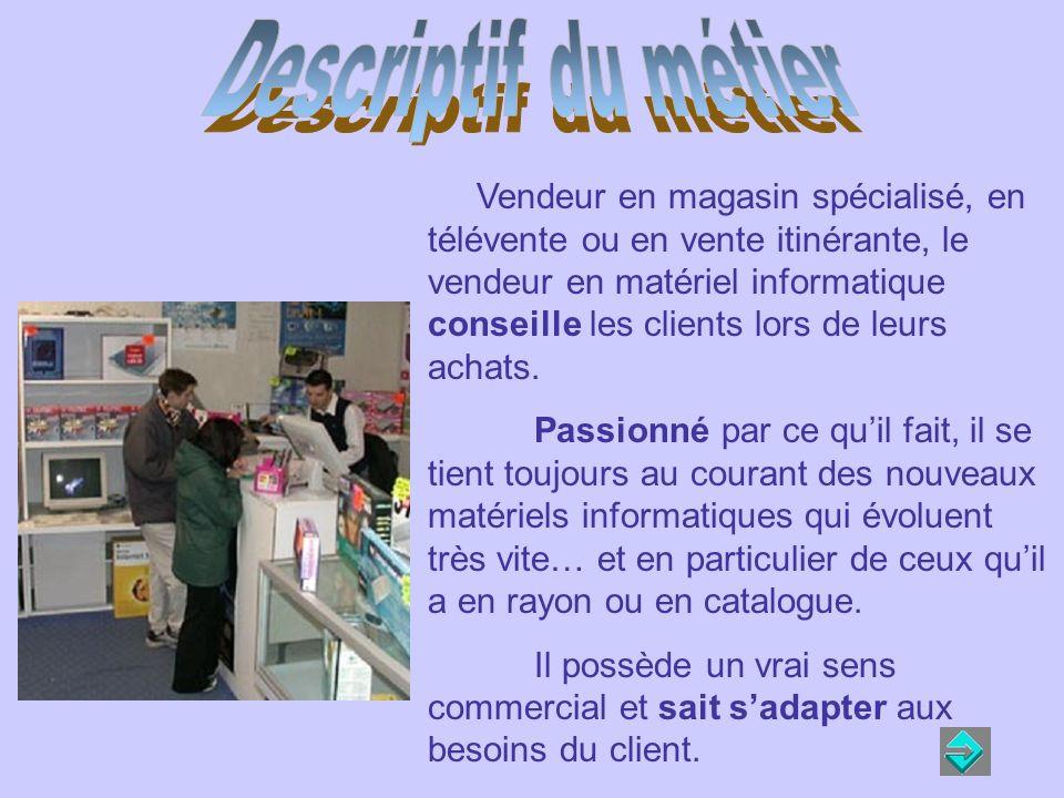 Vendeur en magasin spécialisé, en télévente ou en vente itinérante, le vendeur en matériel informatique conseille les clients lors de leurs achats.