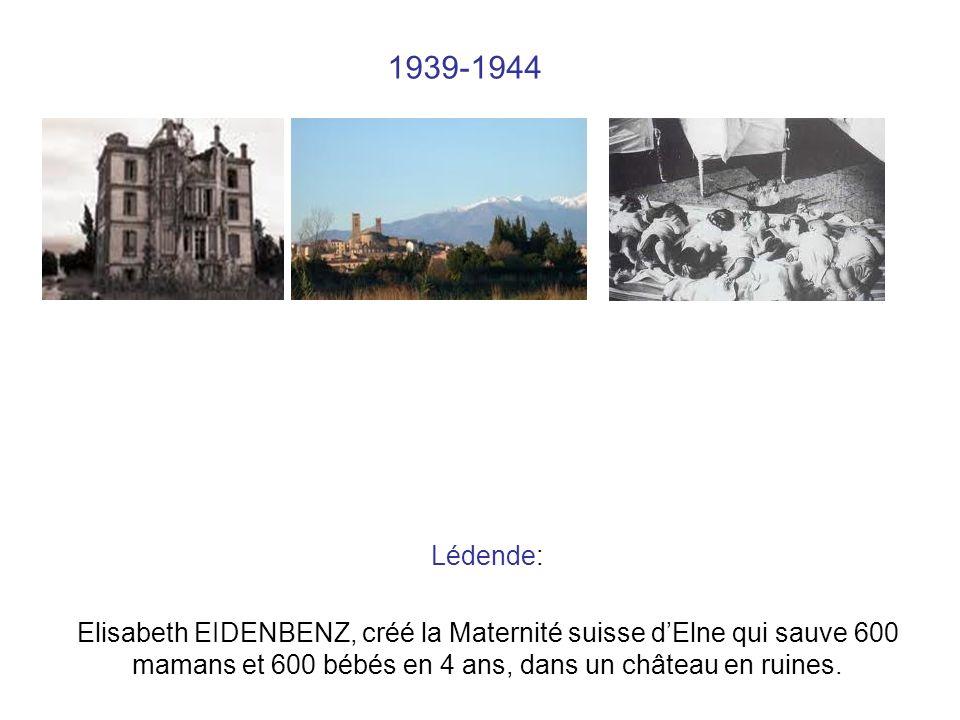 1939-1944 Lédende: Elisabeth EIDENBENZ, créé la Maternité suisse dElne qui sauve 600 mamans et 600 bébés en 4 ans, dans un château en ruines.