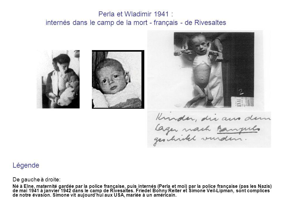 Perla et Wladimir 1941 : internés dans le camp de la mort - français - de Rivesaltes Légende De gauche à droite: Né à Elne, maternité gardée par la police française, puis internés (Perla et moi) par la police française (pas les Nazis) de mai 1941 à janvier 1942 dans le camp de Rivesaltes.