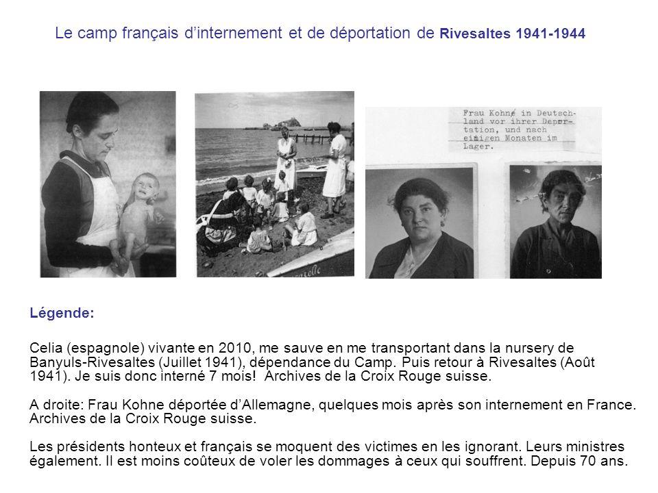 Le camp français dinternement et de déportation de Rivesaltes 1941-1944 Légende: Celia (espagnole) vivante en 2010, me sauve en me transportant dans la nursery de Banyuls-Rivesaltes (Juillet 1941), dépendance du Camp.