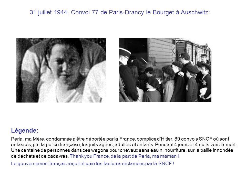31 juillet 1944, Convoi 77 de Paris-Drancy le Bourget à Auschwitz: Légende: Perla, ma Mère, condamnée à être déportée par la France, complice dHitler.