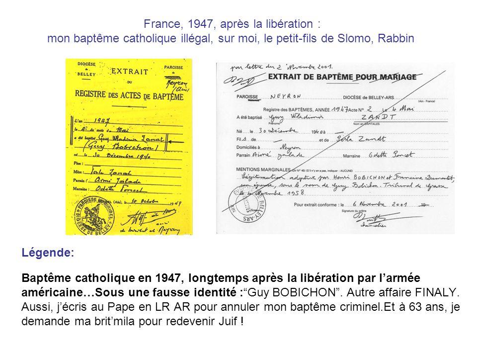 France, 1947, après la libération : mon baptême catholique illégal, sur moi, le petit-fils de Slomo, Rabbin Légende: Baptême catholique en 1947, longtemps après la libération par larmée américaine…Sous une fausse identité :Guy BOBICHON.