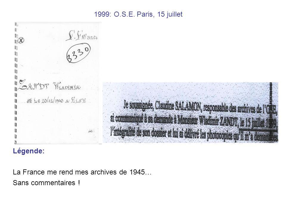 1999: O.S.E. Paris, 15 juillet Légende: La France me rend mes archives de 1945… Sans commentaires !