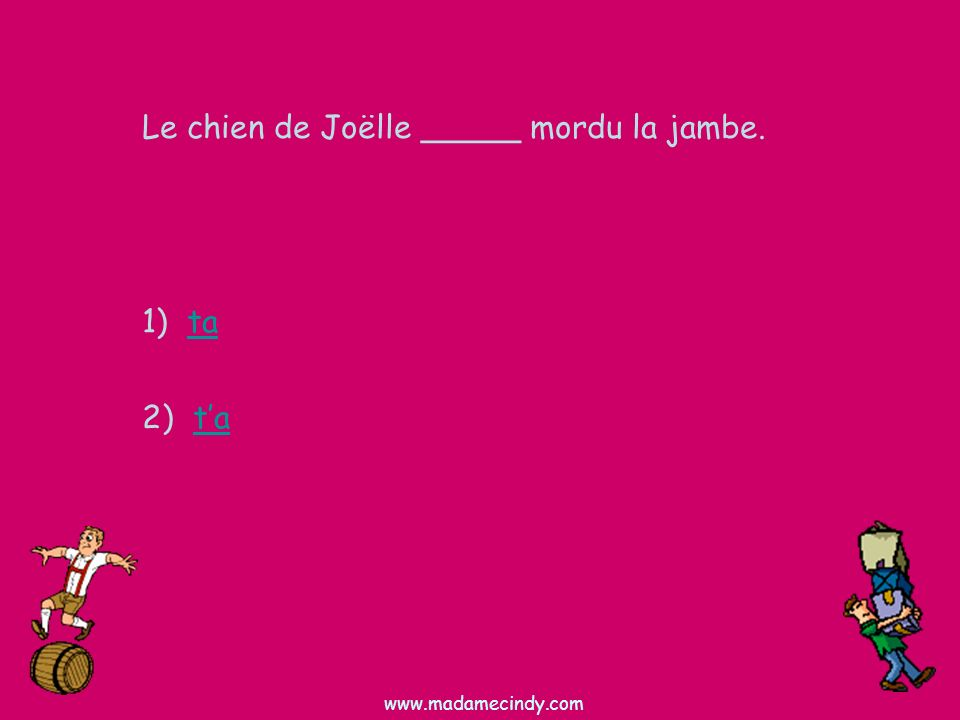 1) tata 2) tata Le chien de Joëlle _____ mordu la jambe. www.madamecindy.com