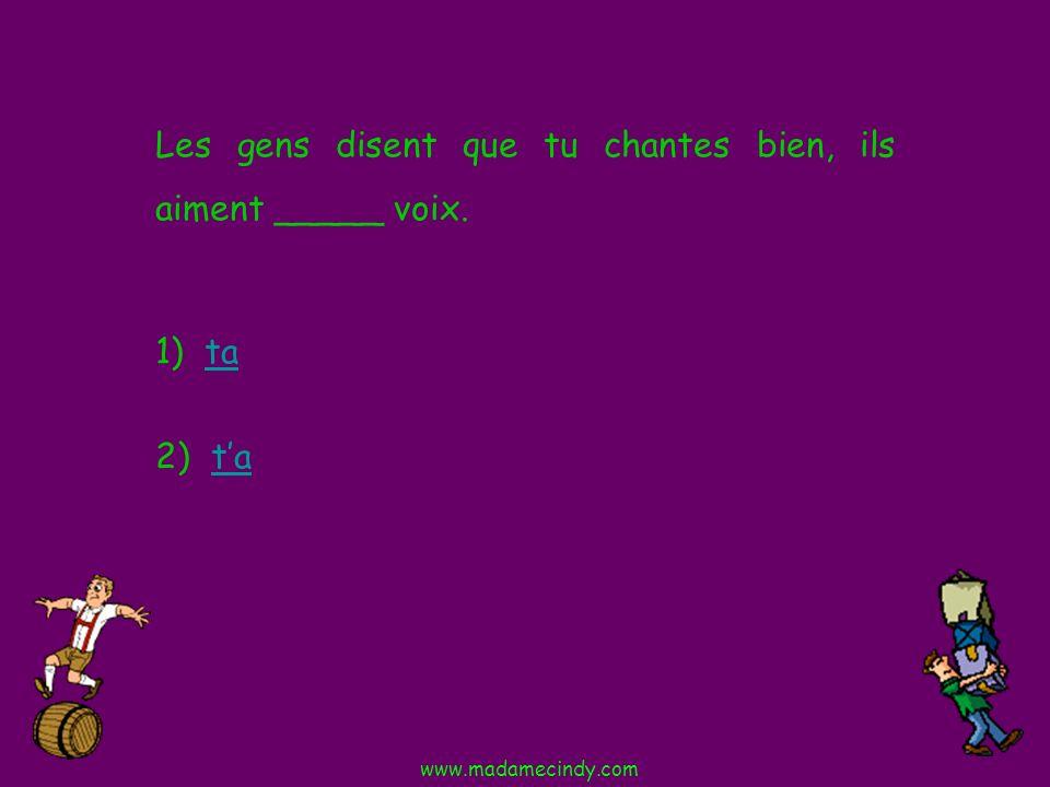 1) tata 2) tata Les gens disent que tu chantes bien, ils aiment _____ voix. www.madamecindy.com