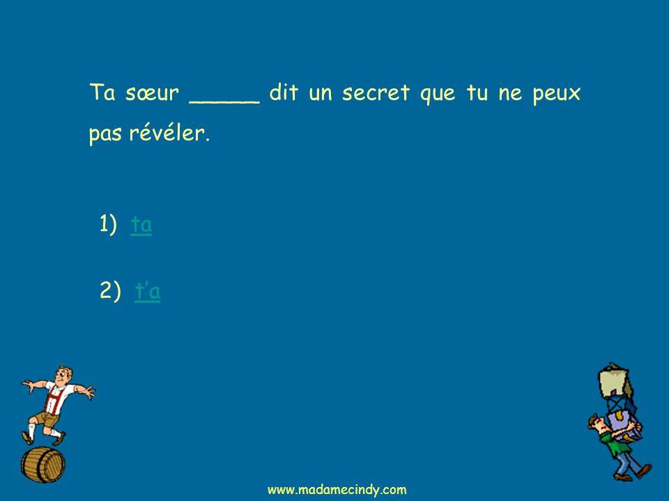 1) tata 2) tata Ta sœur _____ dit un secret que tu ne peux pas révéler. www.madamecindy.com