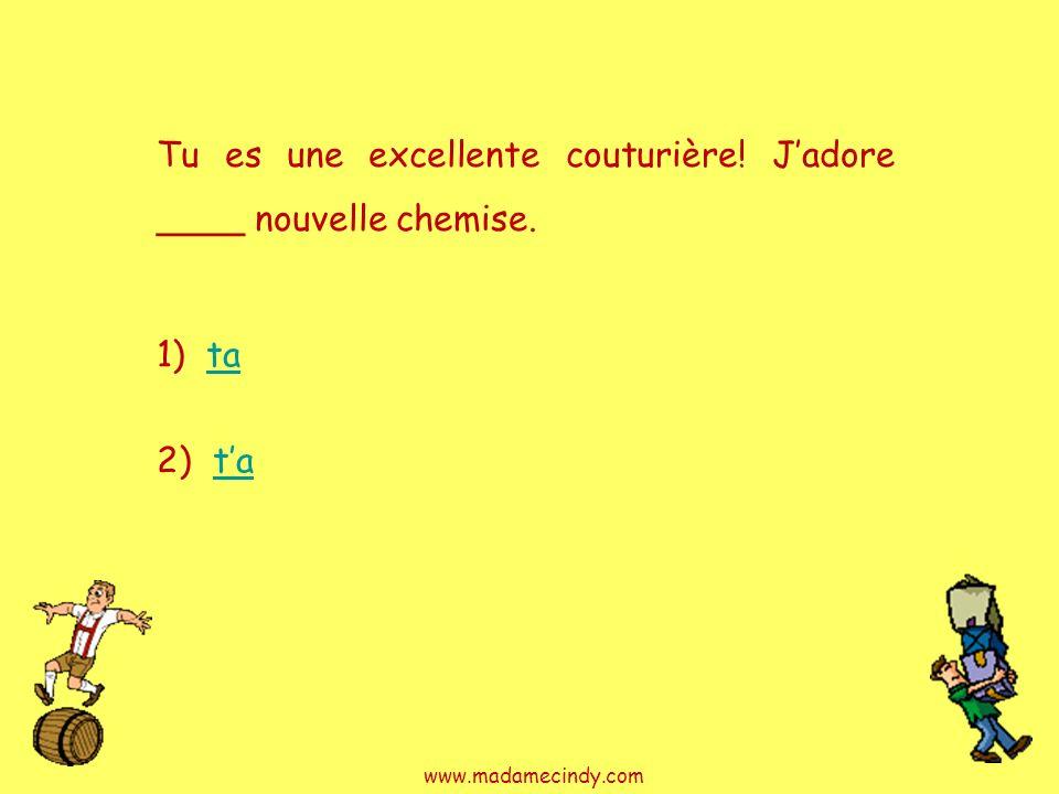 1) tata 2) tata Tu es une excellente couturière! Jadore ____ nouvelle chemise. www.madamecindy.com