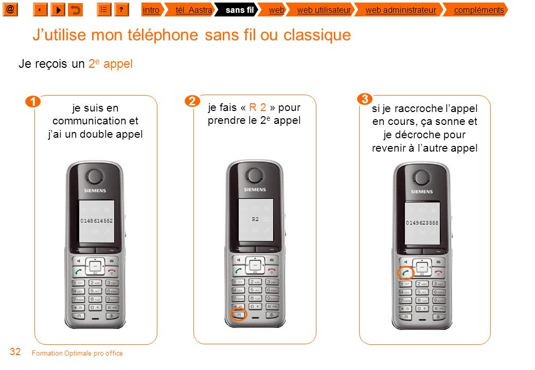 @ ? introtél. Aastrasans filwebweb utilisateurweb administrateurcompléments 31 Formation Optimale pro office Jutilise mon téléphone sans fil ou classi