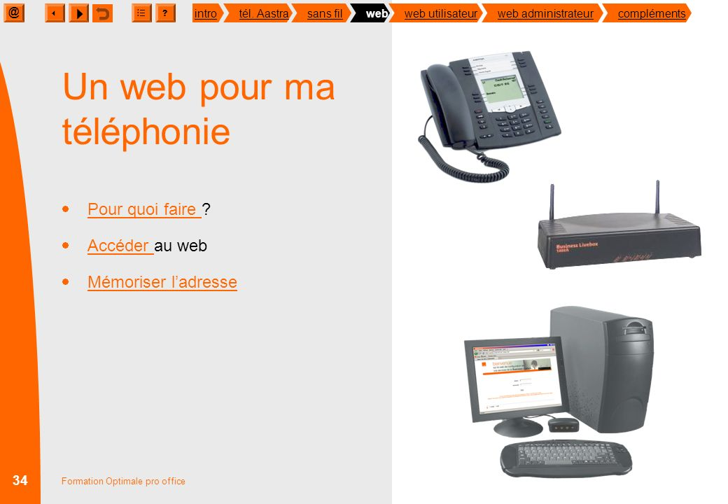 @ ? introtél. Aastrasans filwebweb utilisateurweb administrateurcompléments 33 Formation Optimale pro office Jutilise mon téléphone sans fil ou classi