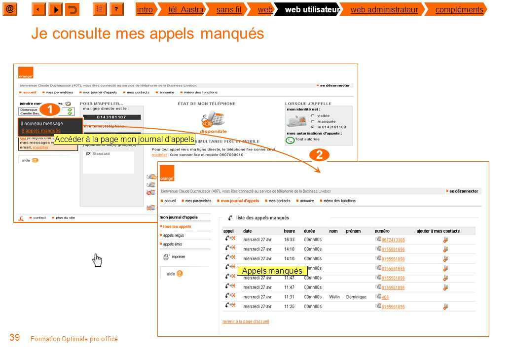 @ ? introtél. Aastrasans filwebweb utilisateurweb administrateurcompléments 38 Formation Optimale pro office Ma page daccueil Optimale pro office Accé