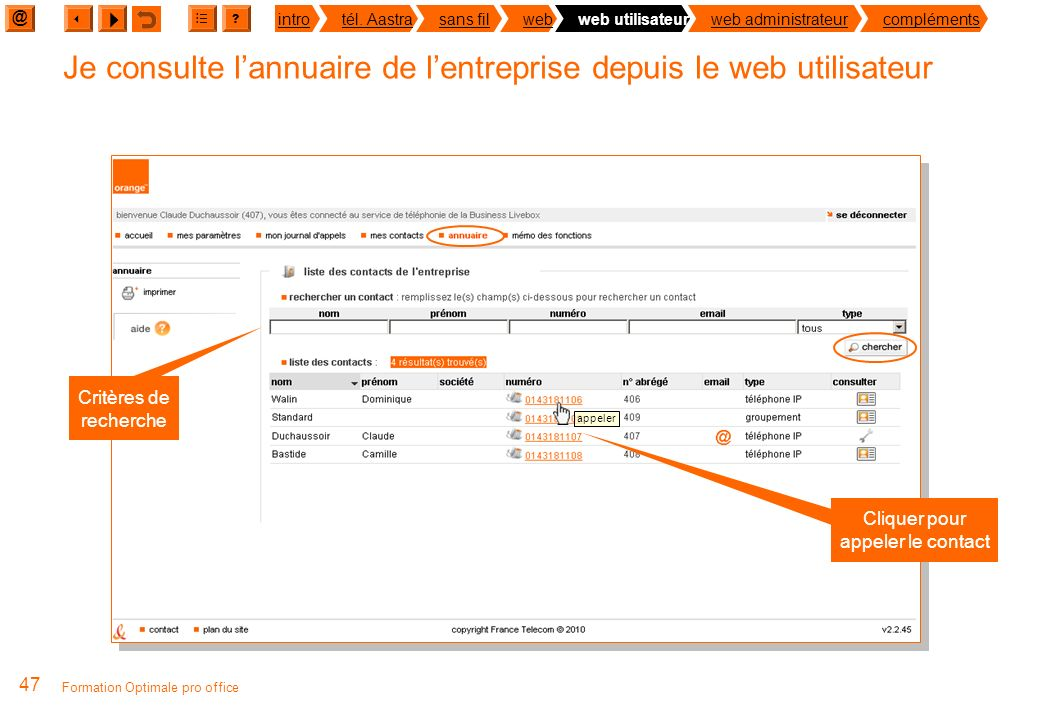 @ ? introtél. Aastrasans filwebweb utilisateurweb administrateurcompléments 46 Formation Optimale pro office Je consulte et je gère mes contacts numér