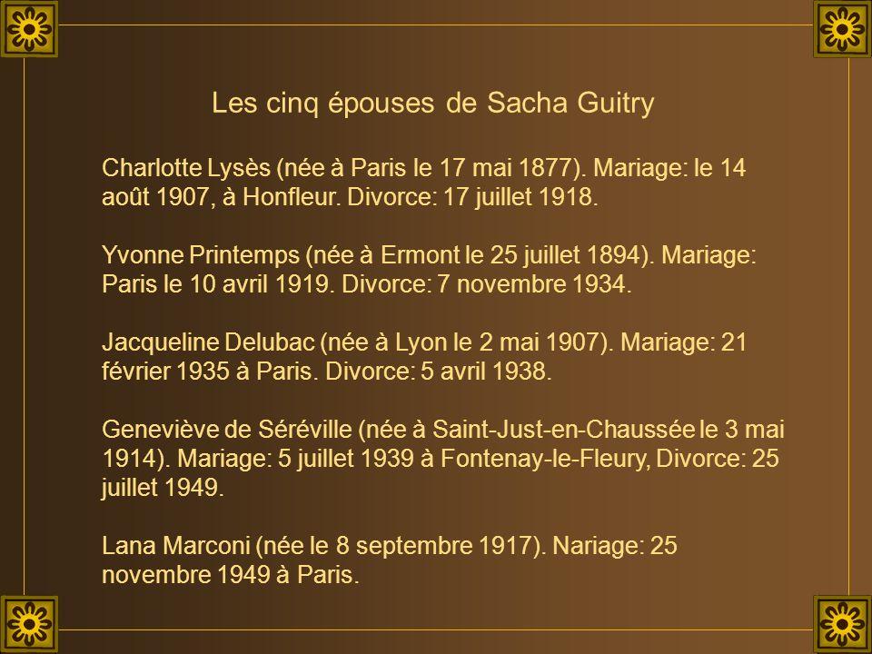 Les cinq épouses de Sacha Guitry Charlotte Lysès (née à Paris le 17 mai 1877). Mariage: le 14 août 1907, à Honfleur. Divorce: 17 juillet 1918. Yvonne