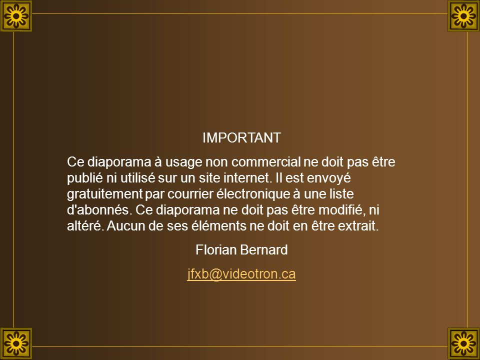 IMPORTANT Ce diaporama à usage non commercial ne doit pas être publié ni utilisé sur un site internet. Il est envoyé gratuitement par courrier électro