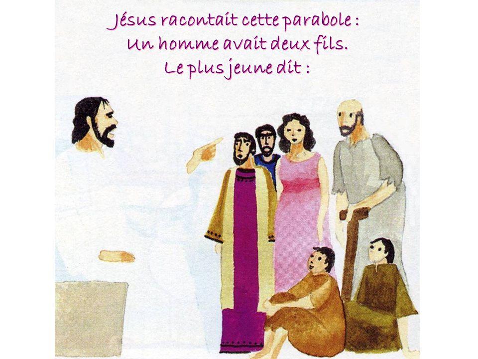 Jésus racontait cette parabole : Un homme avait deux fils. Le plus jeune dit : Jésus racontait cette parabole : Un homme avait deux fils. Le plus jeun