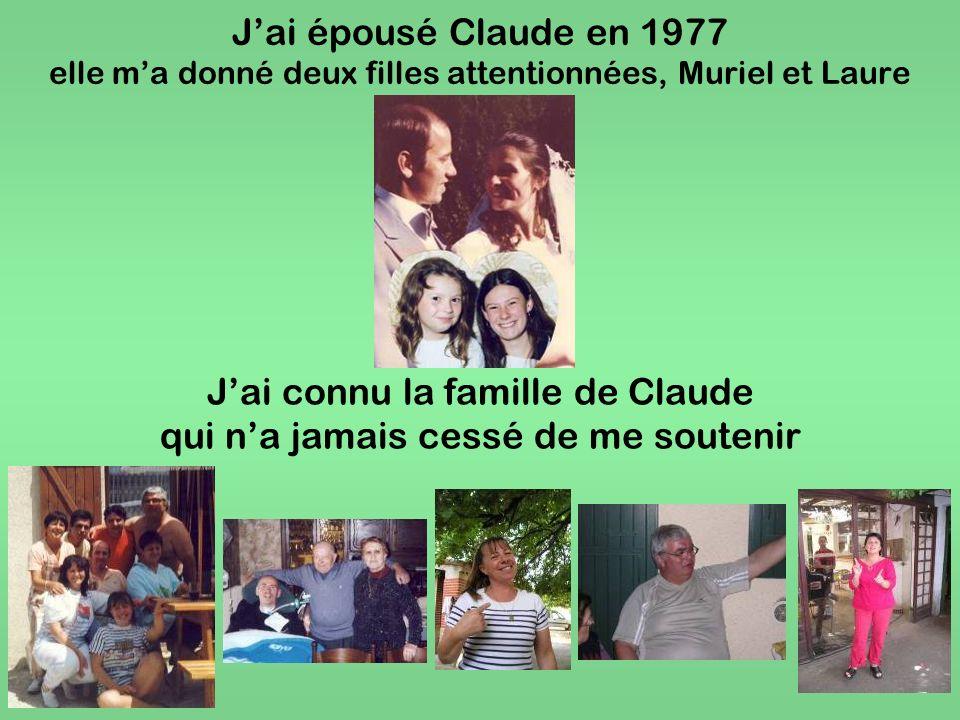 Jai épousé Claude en 1977 elle ma donné deux filles attentionnées, Muriel et Laure Jai connu la famille de Claude qui na jamais cessé de me soutenir