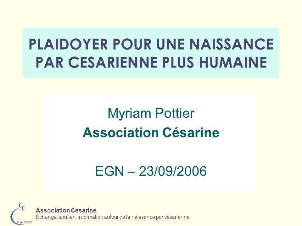 Association Césarine Échange, soutien, information autour de la naissance par césarienne PLAIDOYER POUR UNE NAISSANCE PAR CESARIENNE PLUS HUMAINE Myri