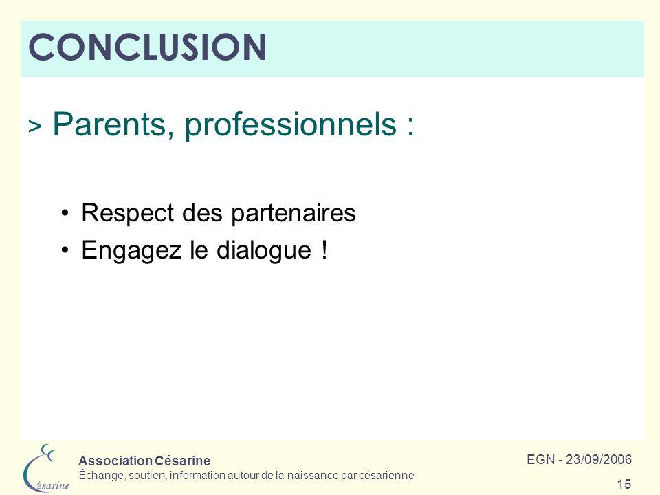 Association Césarine Échange, soutien, information autour de la naissance par césarienne EGN - 23/09/2006 15 CONCLUSION > Parents, professionnels : Re