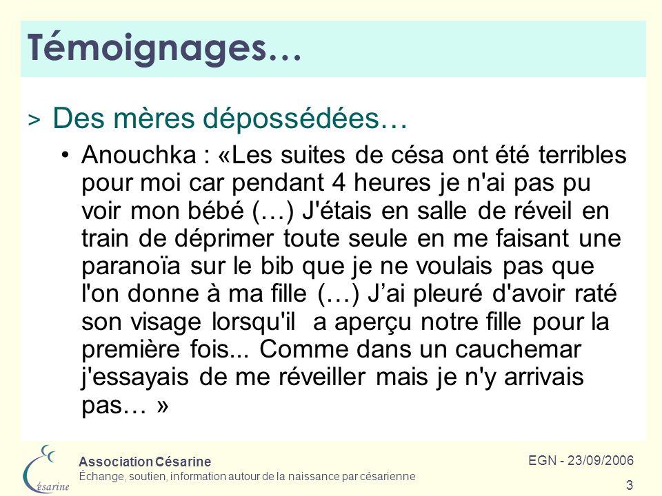 Association Césarine Échange, soutien, information autour de la naissance par césarienne EGN - 23/09/2006 3 Témoignages… > Des mères dépossédées… Anou