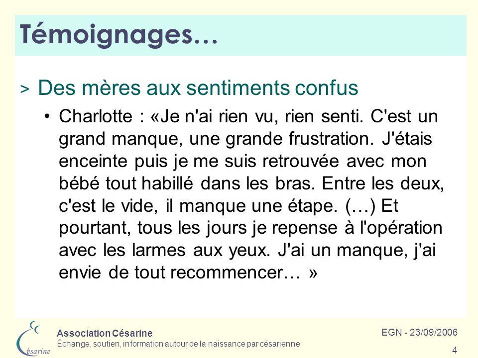 Association Césarine Échange, soutien, information autour de la naissance par césarienne EGN - 23/09/2006 4 Témoignages… > Des mères aux sentiments co