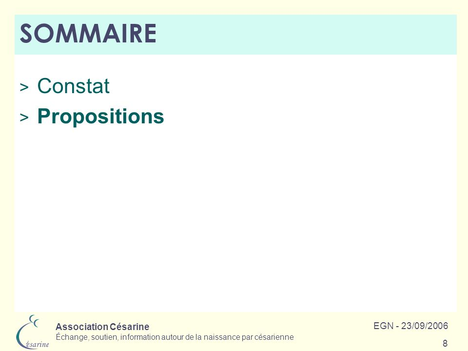 Association Césarine Échange, soutien, information autour de la naissance par césarienne EGN - 23/09/2006 8 SOMMAIRE > Constat > Propositions