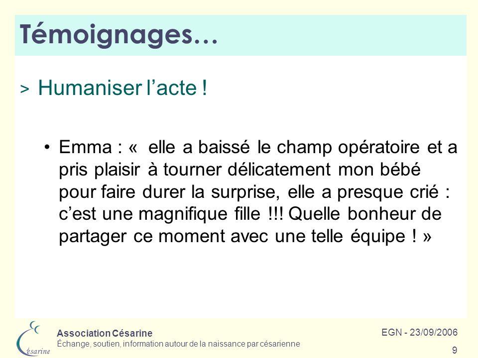 Association Césarine Échange, soutien, information autour de la naissance par césarienne EGN - 23/09/2006 9 Témoignages… > Humaniser lacte ! Emma : «
