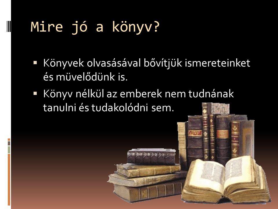 Mire jó a könyv. Könyvek olvasásával bővítjük ismereteinket és müvelődünk is.