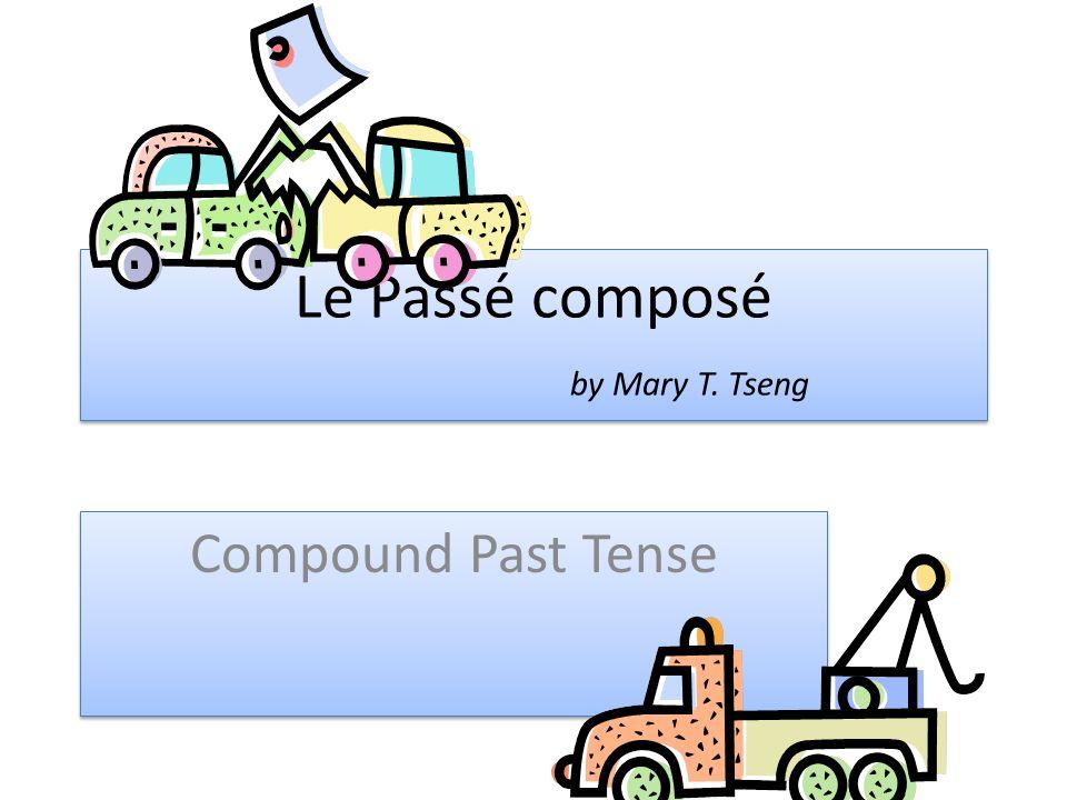Le Passé composé by Mary T. Tseng Compound Past Tense
