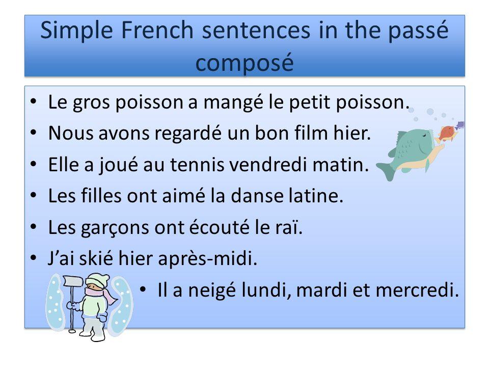 Simple French sentences in the passé composé Le gros poisson a mangé le petit poisson.