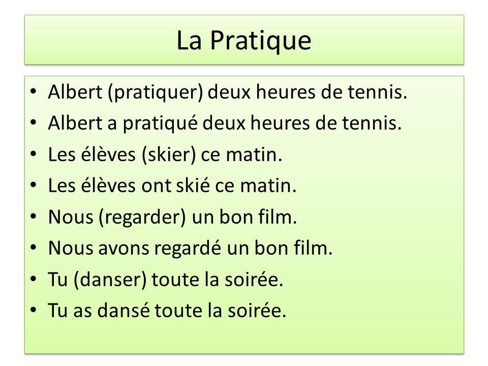 La Pratique Albert (pratiquer) deux heures de tennis.