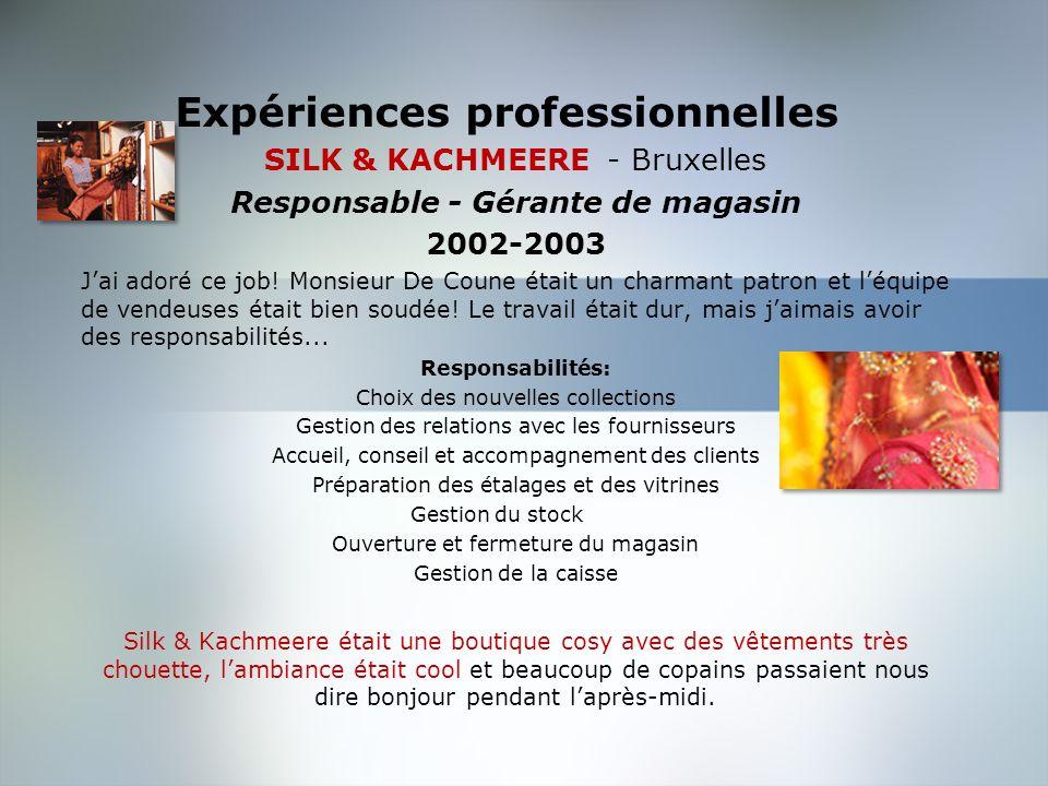Expériences professionnelles LA RENAISSANCE et TARA- Bruxelles Assistante du responsable de rayons vendeuse 1999-2002 Jaimais beaucoup mes collègues!