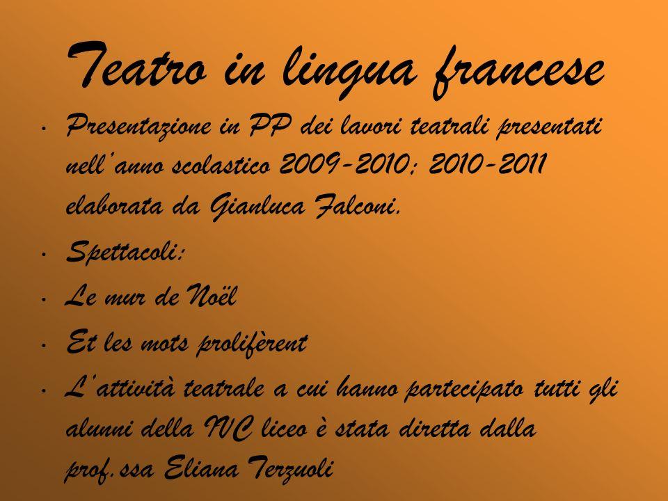 Teatro in lingua francese Presentazione in PP dei lavori teatrali presentati nellanno scolastico 2009-2010; 2010-2011 elaborata da Gianluca Falconi.