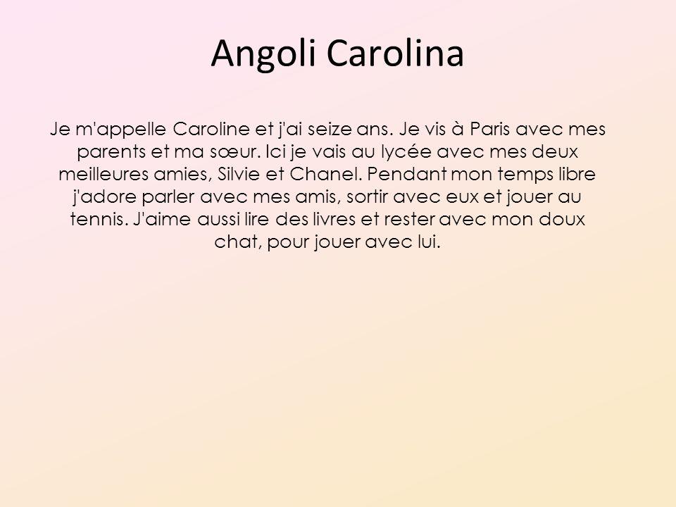 Angoli Carolina Je m appelle Caroline et j ai seize ans.