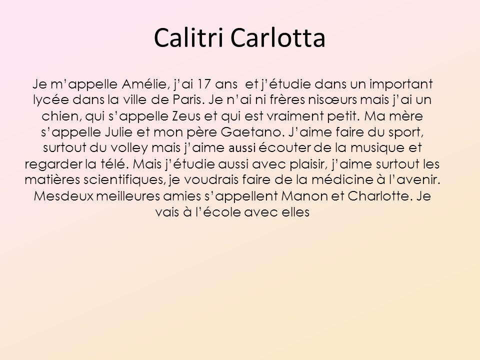 Calitri Carlotta Je mappelle Amélie, jai 17 ans et jétudie dans un important lycée dans la ville de Paris.