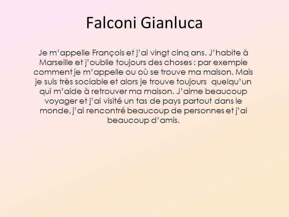 Falconi Gianluca Je mappelle François et jai vingt cinq ans.